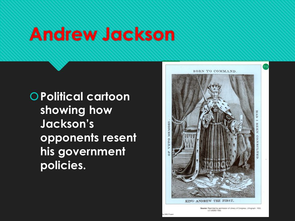 Andrew Jackson  Political cartoon showing how Jackson's opponents resent his government policies.