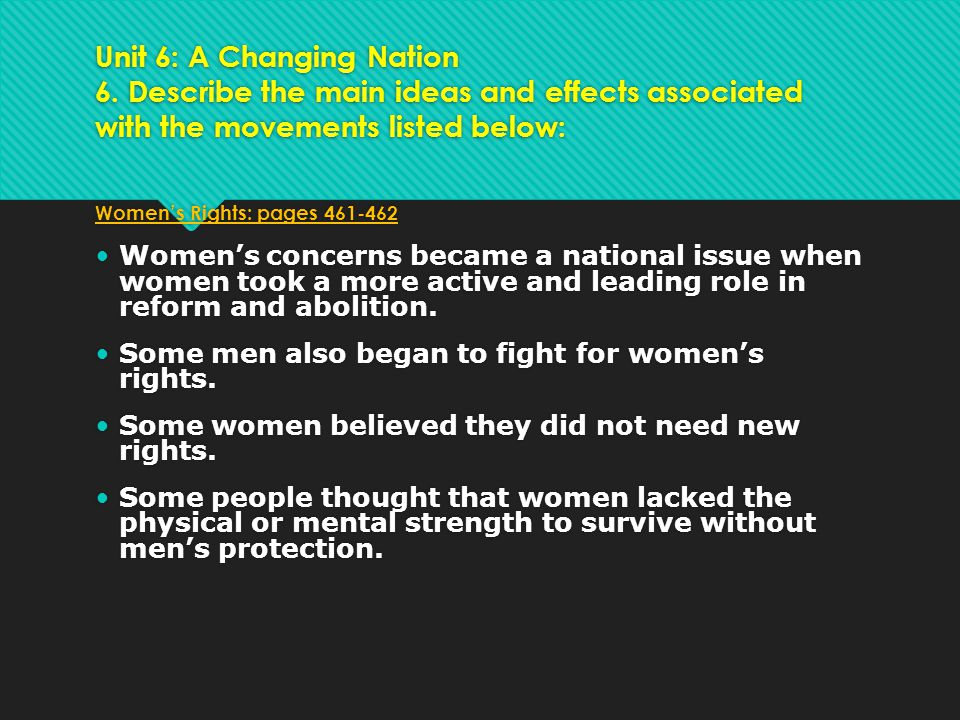 Unit 6: A Changing Nation 6. Describe the main ideas and effects associated with the movements listed below: Women's Rights: pages 461-462 Women's con