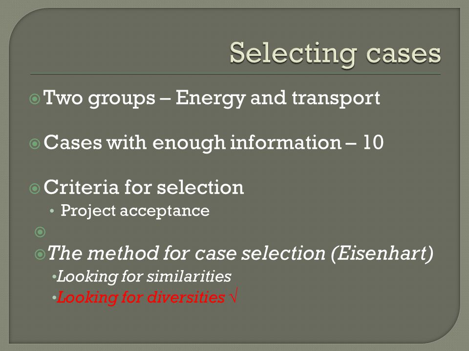  Two groups – Energy and transport  Cases with enough information – 10  Criteria for selection Project acceptance   The method for case selection