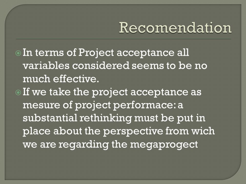  In terms of Project acceptance all variables considered seems to be no much effective.