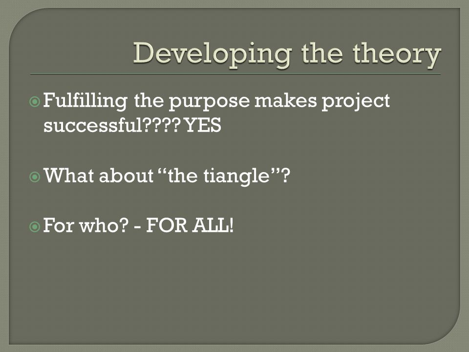 " Fulfilling the purpose makes project successful???? YES  What about ""the tiangle""?  For who? - FOR ALL!"