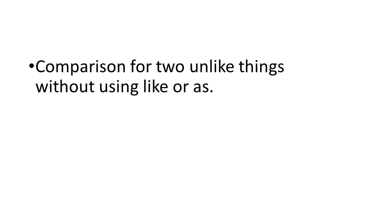 Comparison for two unlike things without using like or as.