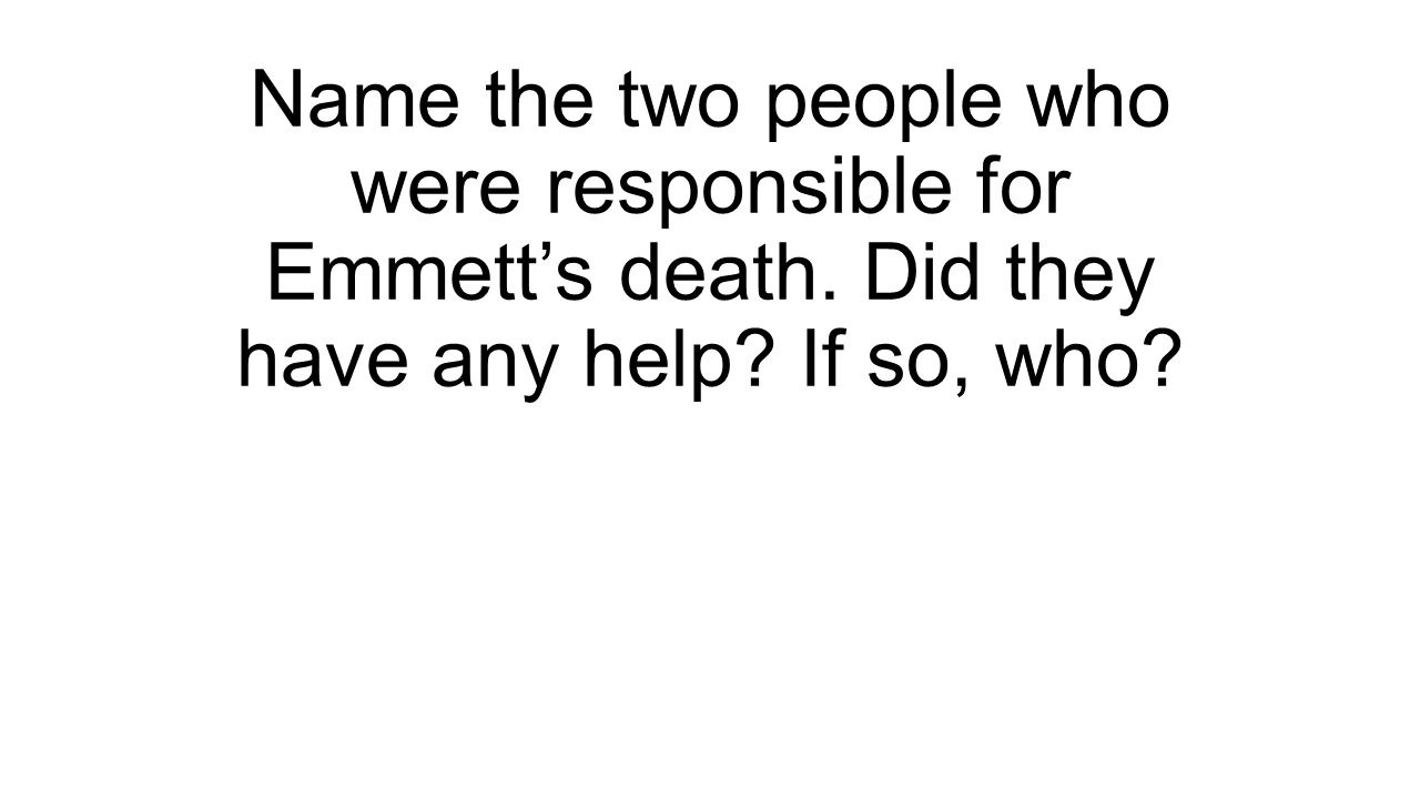 Name the two people who were responsible for Emmett's death. Did they have any help? If so, who?