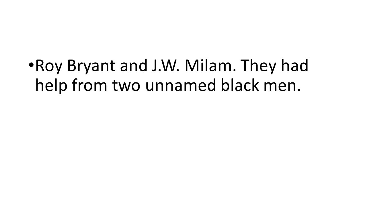 Roy Bryant and J.W. Milam. They had help from two unnamed black men.