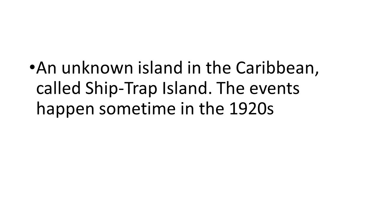 An unknown island in the Caribbean, called Ship-Trap Island.