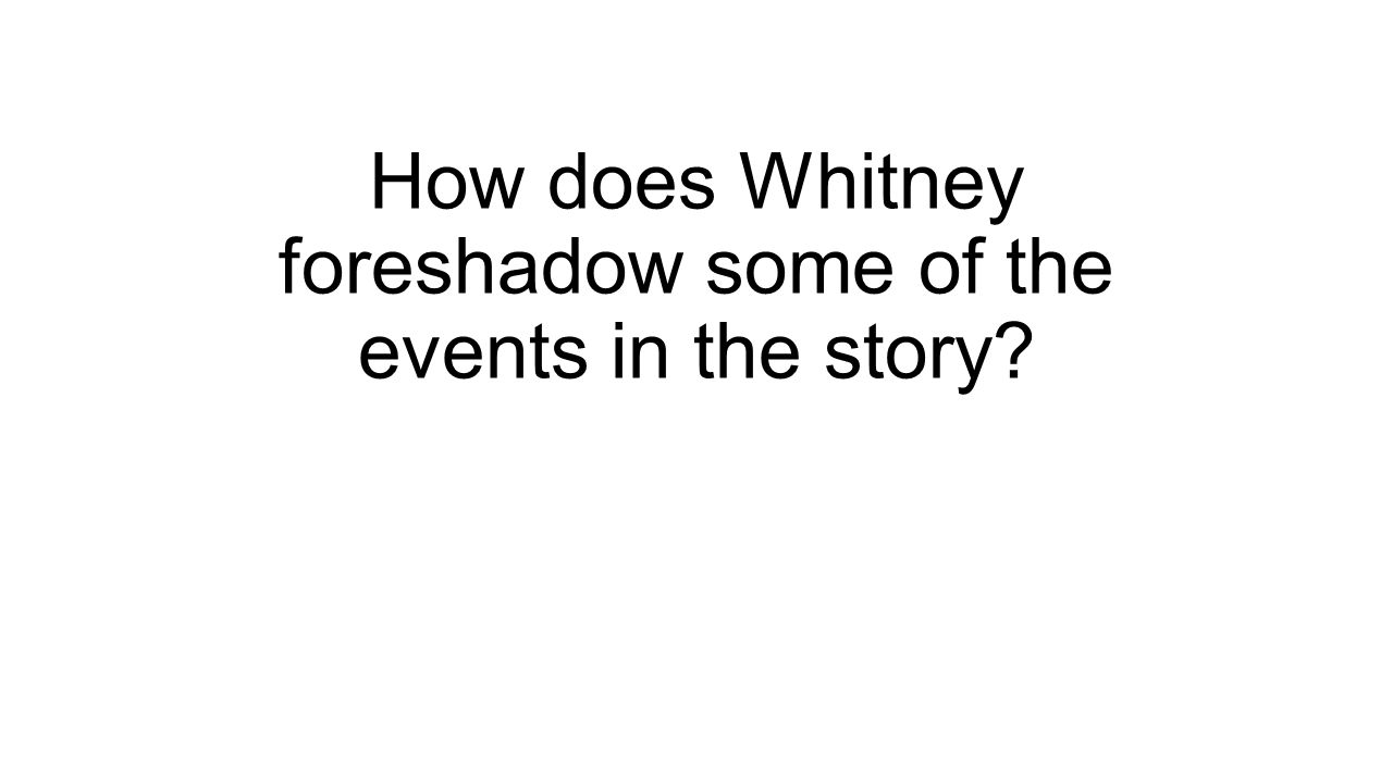 How does Whitney foreshadow some of the events in the story?