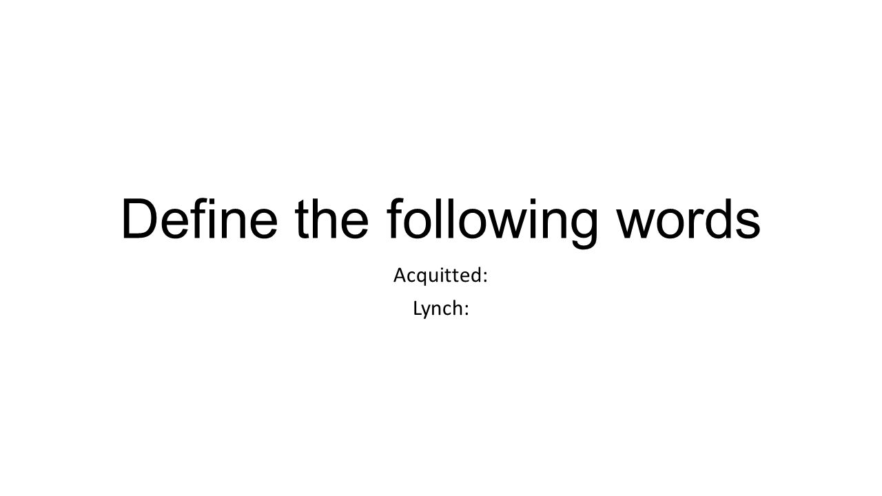 Define the following words Acquitted: Lynch: