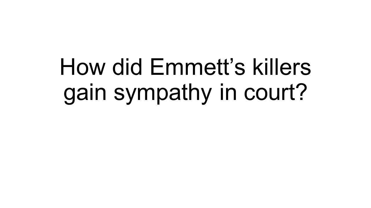 How did Emmett's killers gain sympathy in court?