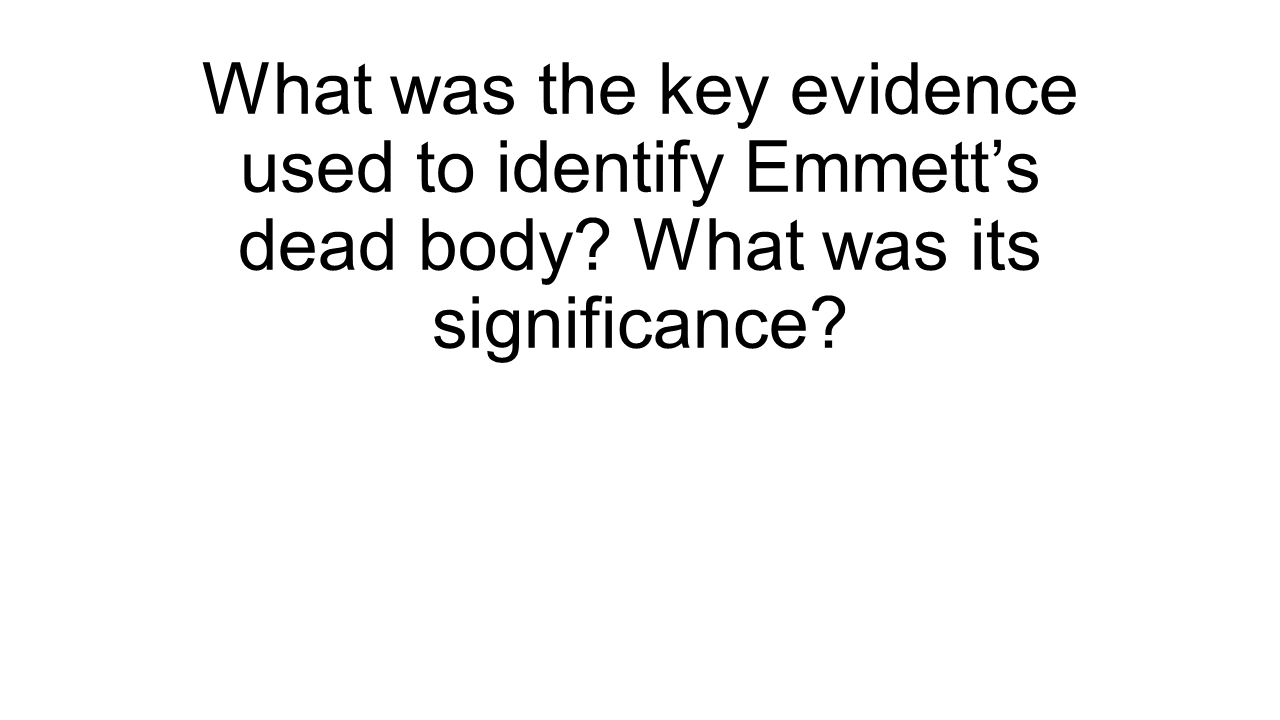What was the key evidence used to identify Emmett's dead body? What was its significance?