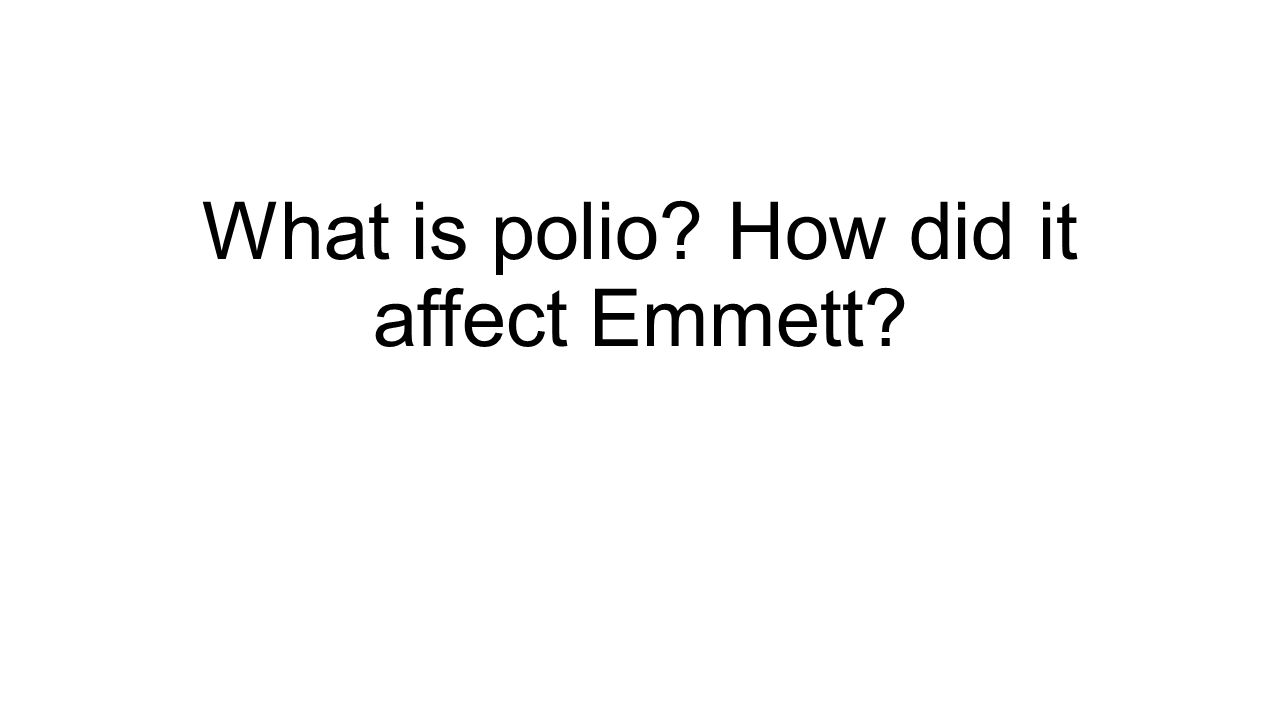 What is polio? How did it affect Emmett?