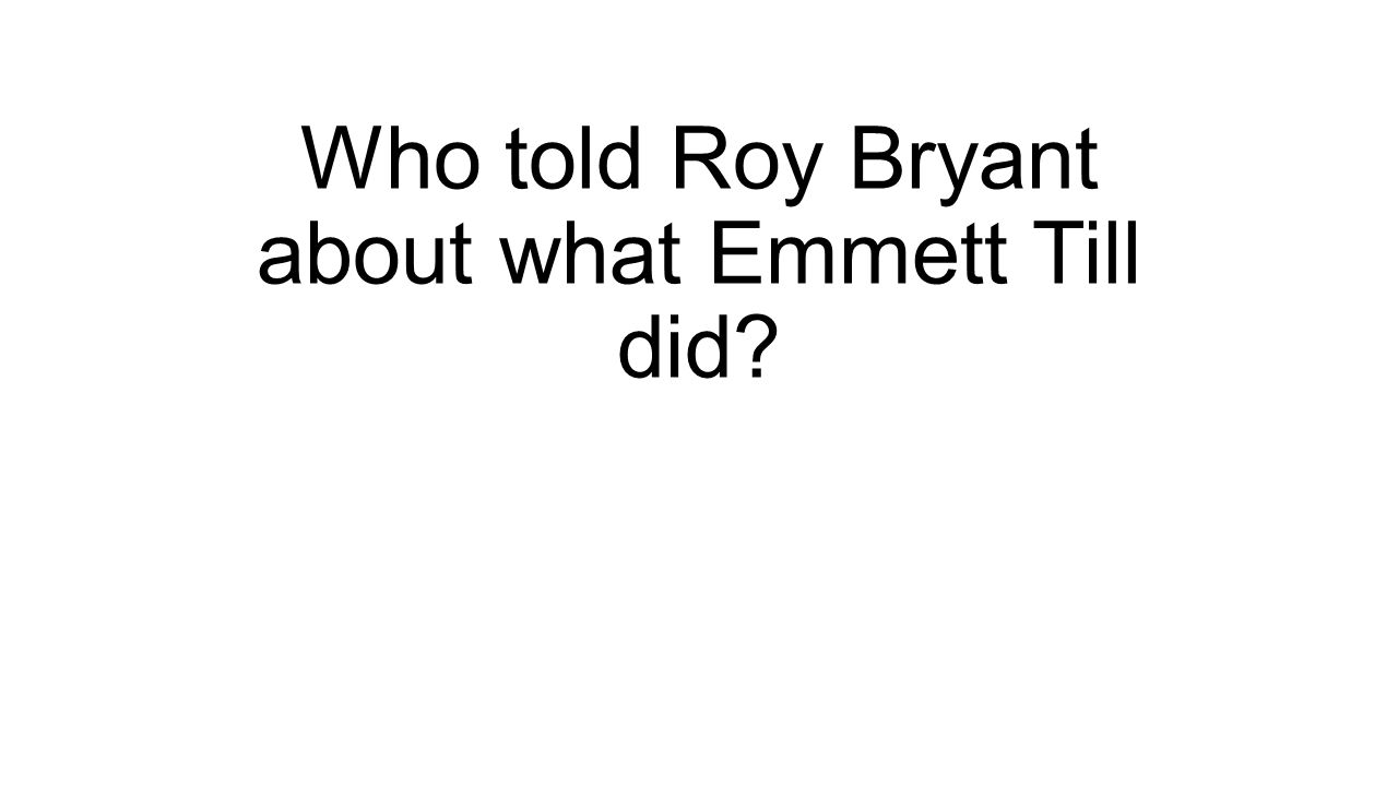 Who told Roy Bryant about what Emmett Till did?