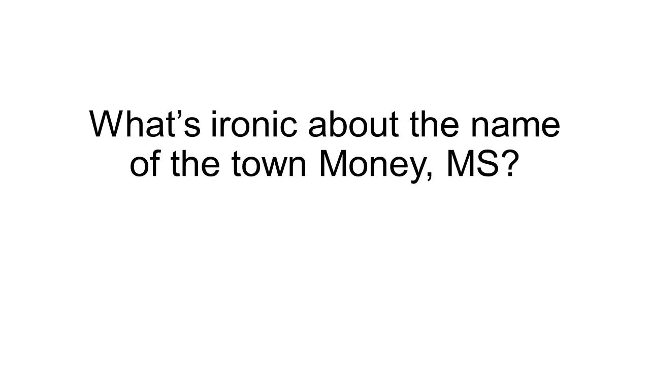 What's ironic about the name of the town Money, MS?