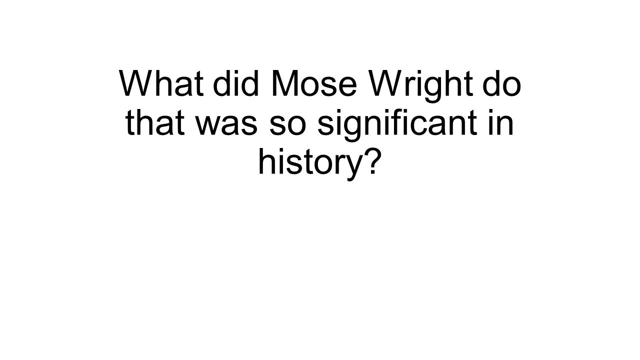 What did Mose Wright do that was so significant in history?