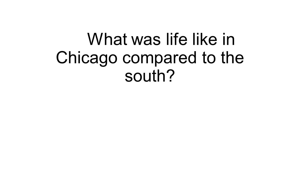What was life like in Chicago compared to the south?
