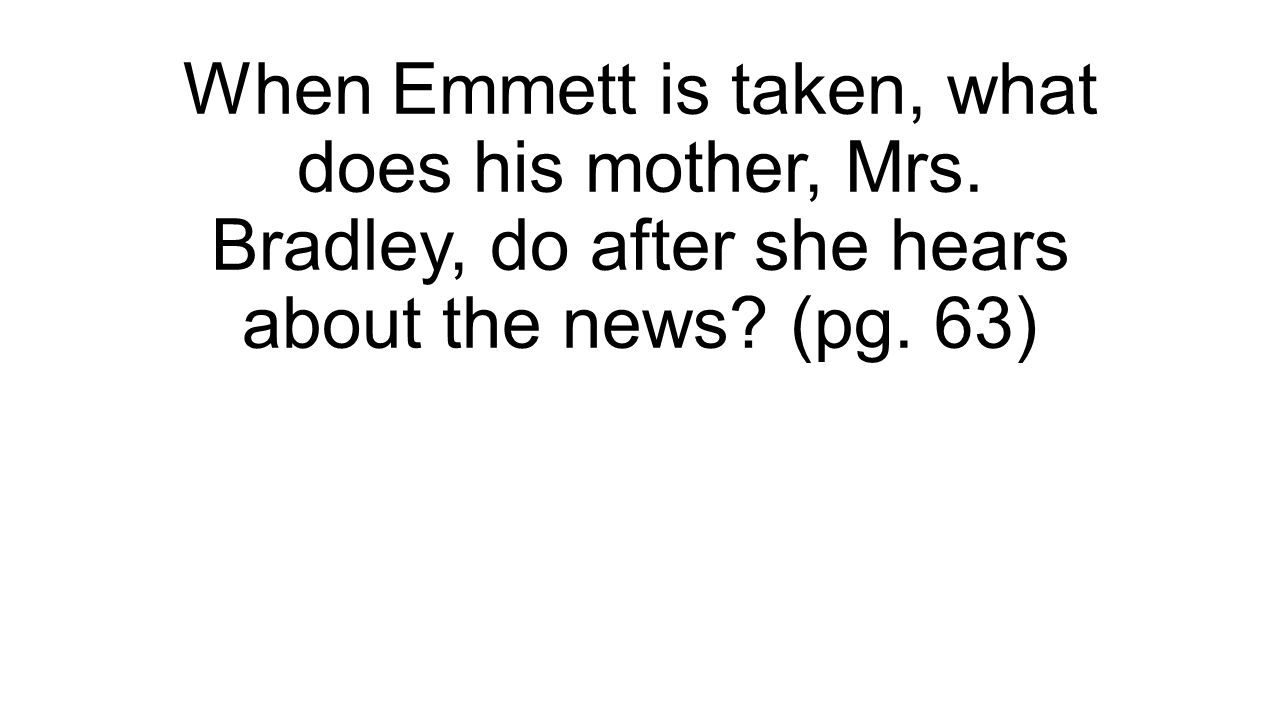 When Emmett is taken, what does his mother, Mrs. Bradley, do after she hears about the news.