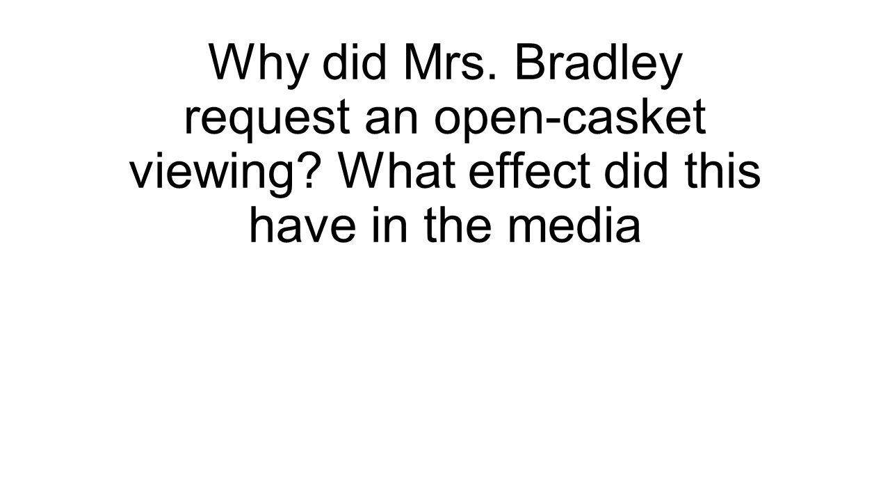 Why did Mrs. Bradley request an open-casket viewing? What effect did this have in the media