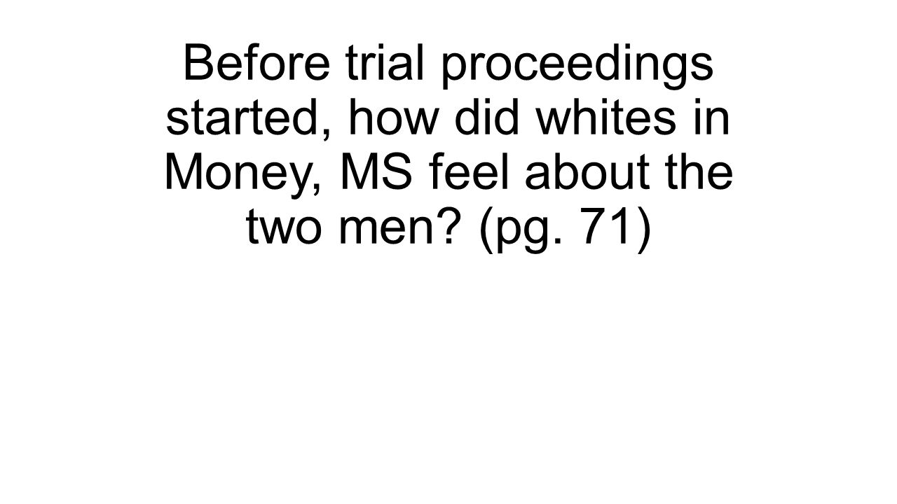 Before trial proceedings started, how did whites in Money, MS feel about the two men? (pg. 71)