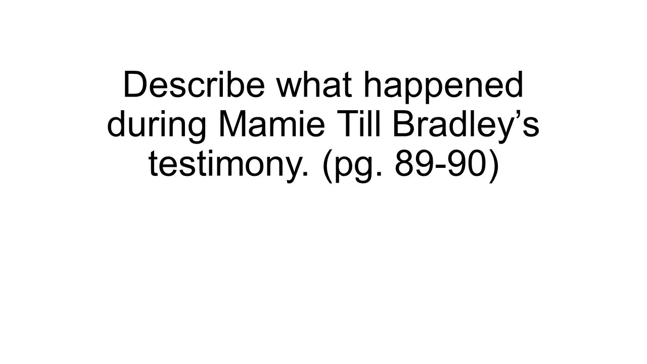Describe what happened during Mamie Till Bradley's testimony. (pg. 89-90)