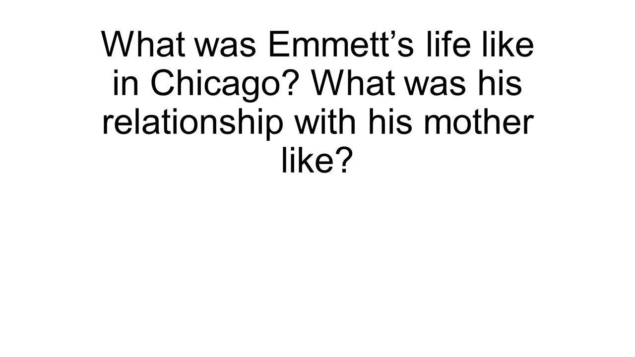 What was Emmett's life like in Chicago? What was his relationship with his mother like?
