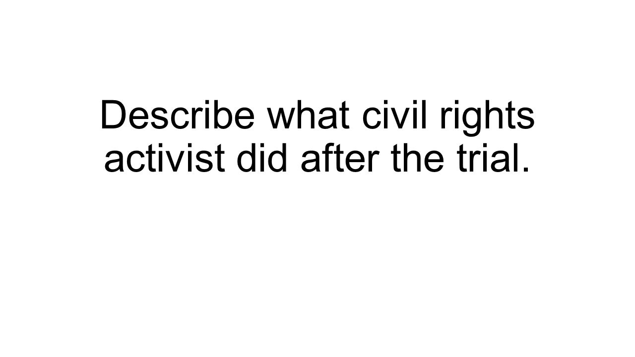 Describe what civil rights activist did after the trial.