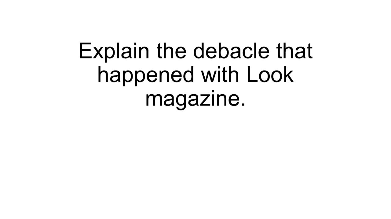 Explain the debacle that happened with Look magazine.