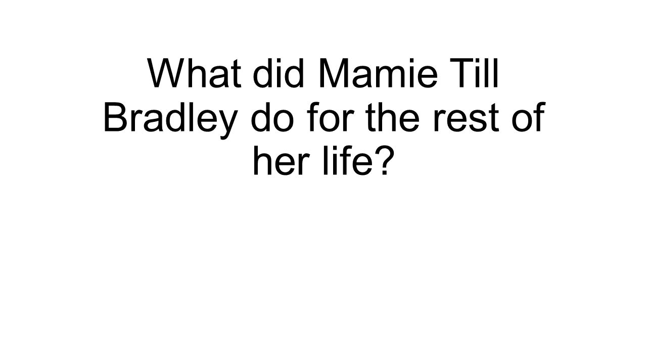 What did Mamie Till Bradley do for the rest of her life?
