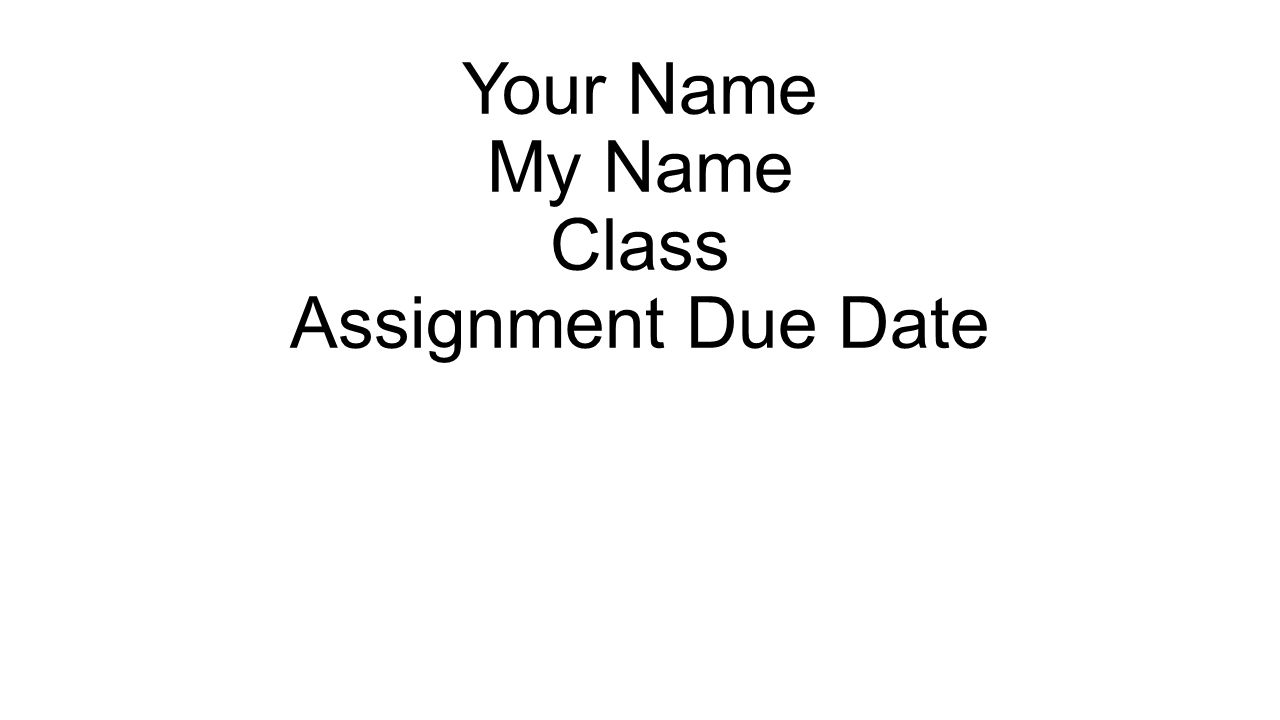Your Name My Name Class Assignment Due Date