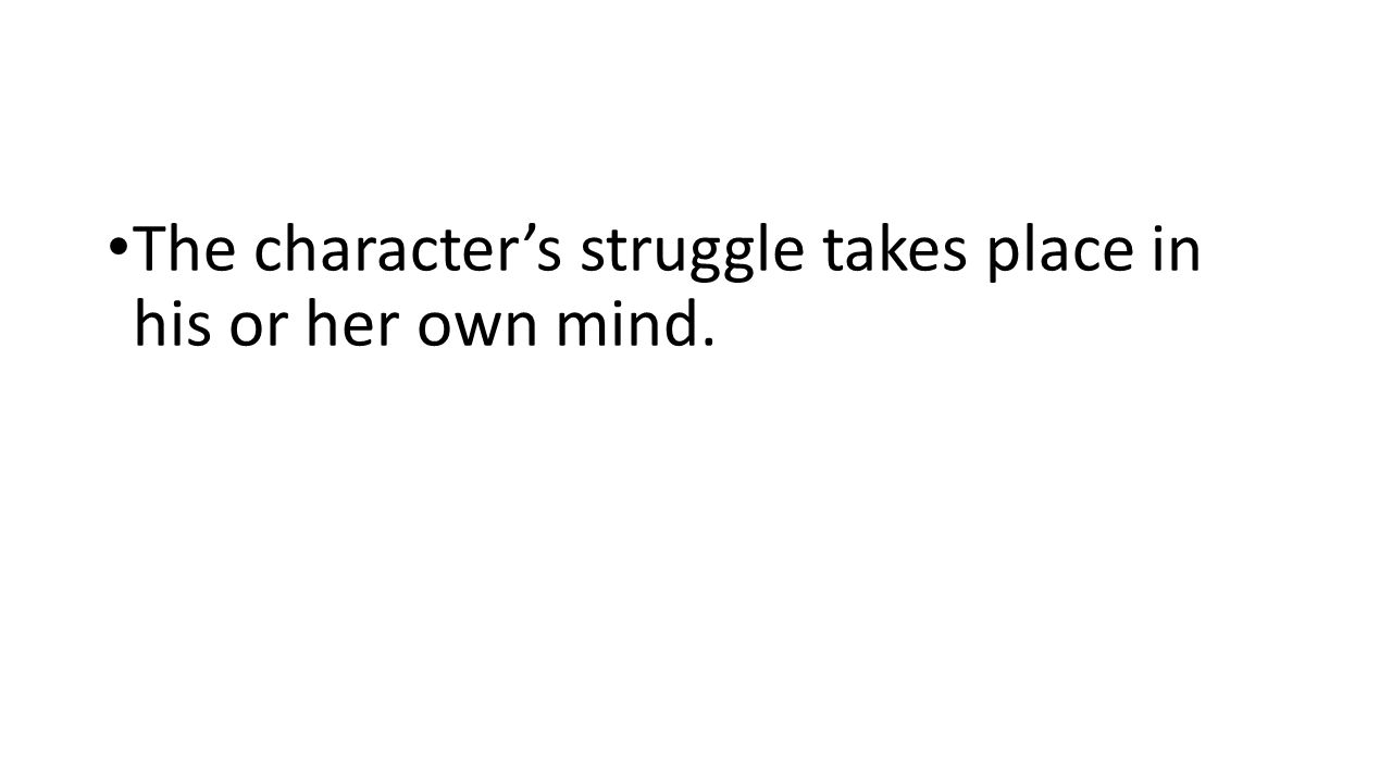 The character's struggle takes place in his or her own mind.