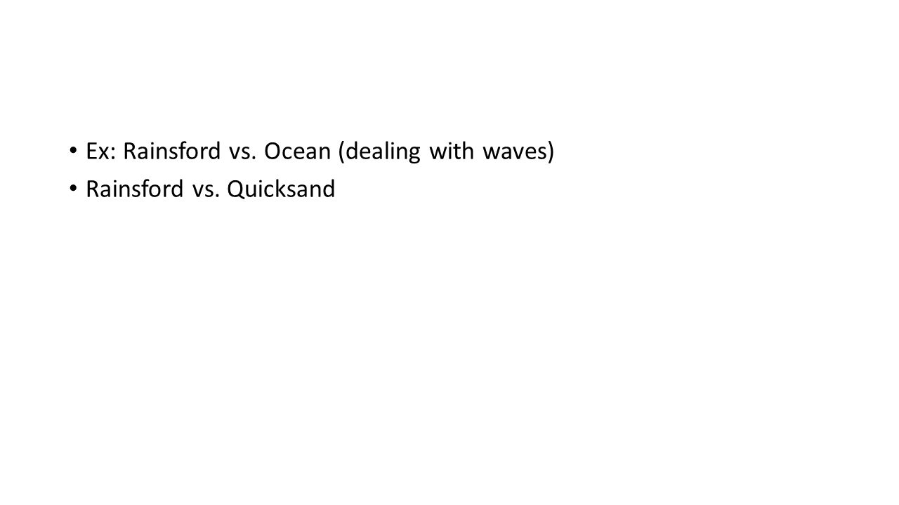 Ex: Rainsford vs. Ocean (dealing with waves) Rainsford vs. Quicksand