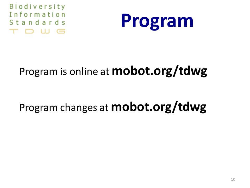 Program Program is online at mobot.org/tdwg Program changes at mobot.org/tdwg 10