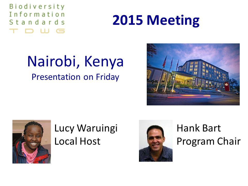 Nairobi, Kenya Presentation on Friday Hank Bart Program Chair Lucy Waruingi Local Host 2015 Meeting