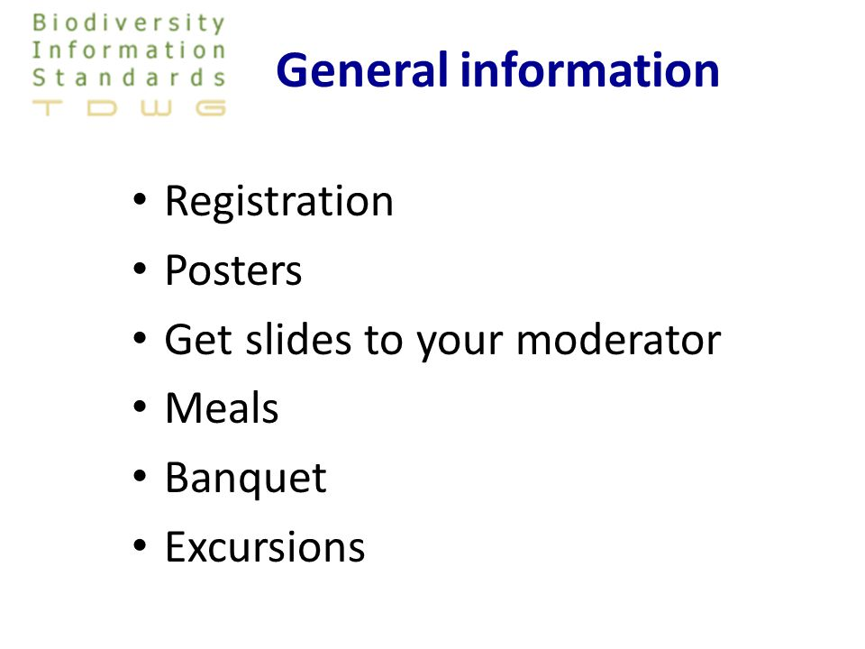 General information Registration Posters Get slides to your moderator Meals Banquet Excursions