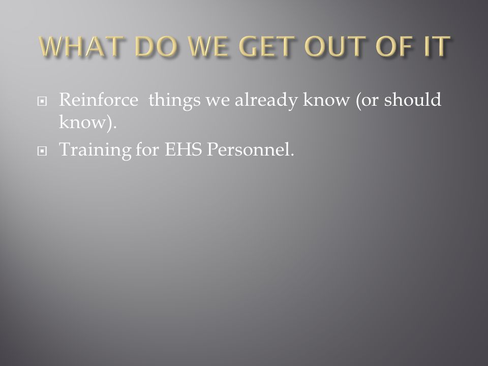  Reinforce things we already know (or should know).  Training for EHS Personnel.