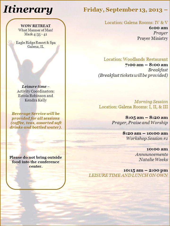 Friday, September 13, 2013 – Location: Galena Rooms: IV & V 6:00 am Prayer Prayer Ministry Location: Woodlands Restaurant 7:00 am – 8:00 am Breakfast