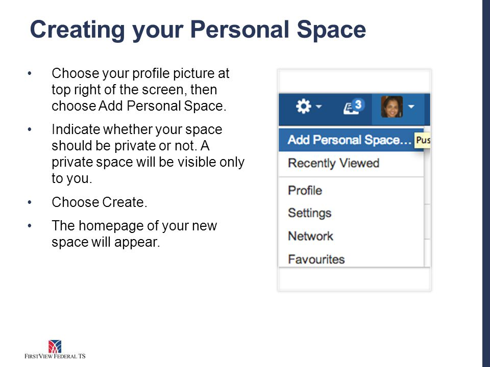 Creating your Personal Space Choose your profile picture at top right of the screen, then choose Add Personal Space.