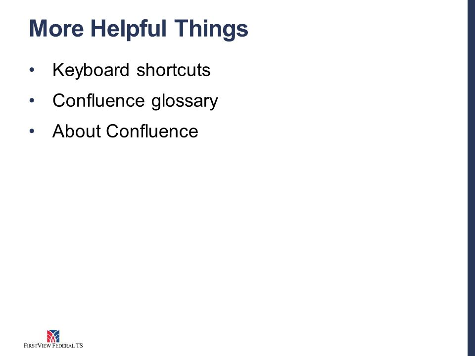 More Helpful Things Keyboard shortcuts Confluence glossary About Confluence