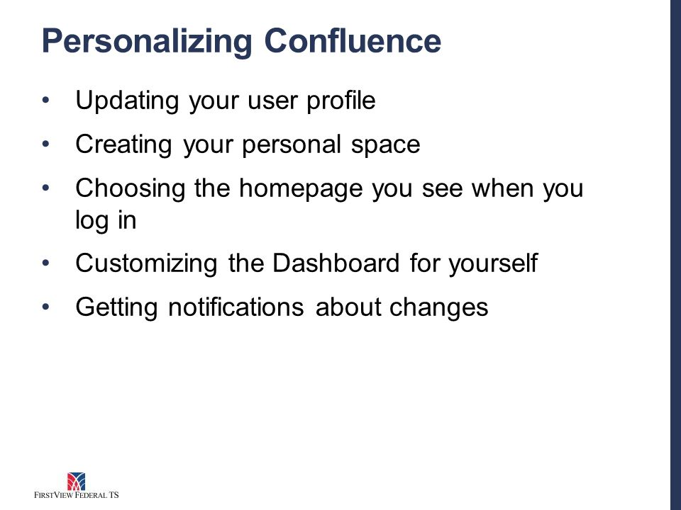Personalizing Confluence Updating your user profile Creating your personal space Choosing the homepage you see when you log in Customizing the Dashboard for yourself Getting notifications about changes