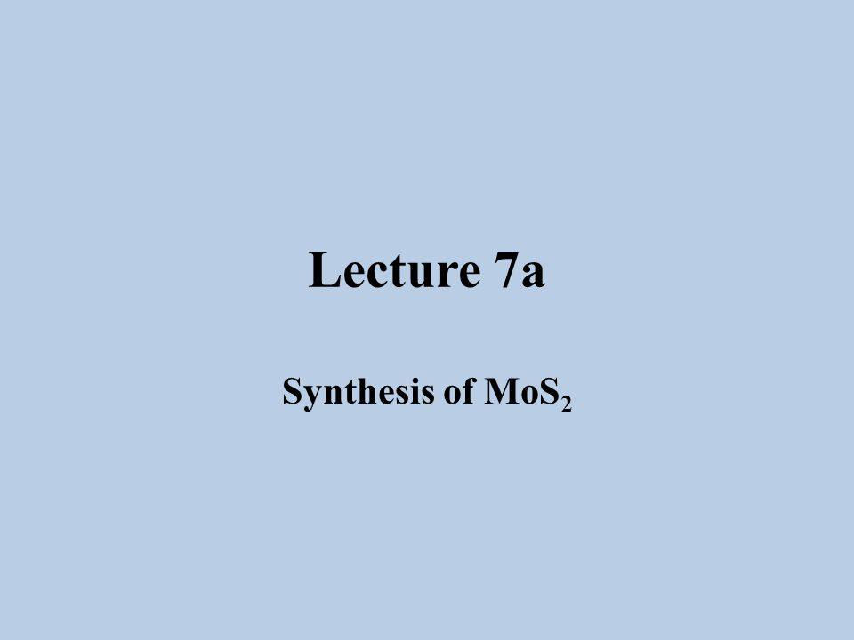 Lecture 7a Synthesis of MoS 2