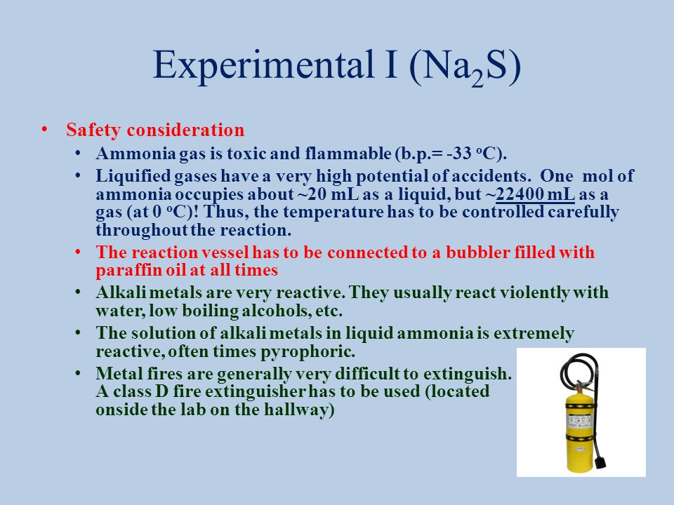 Experimental I (Na 2 S) Safety consideration Ammonia gas is toxic and flammable (b.p.= -33 o C).