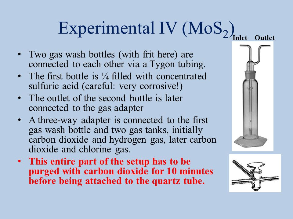 Experimental IV (MoS 2 ) Two gas wash bottles (with frit here) are connected to each other via a Tygon tubing.