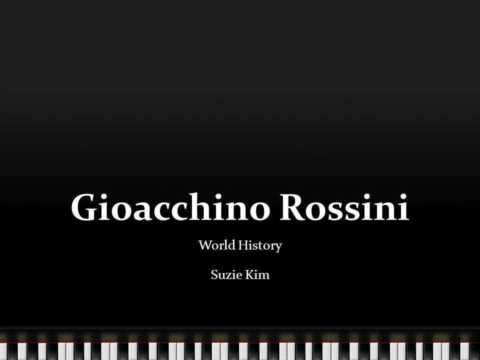 Gioacchino Rossini World History Suzie Kim