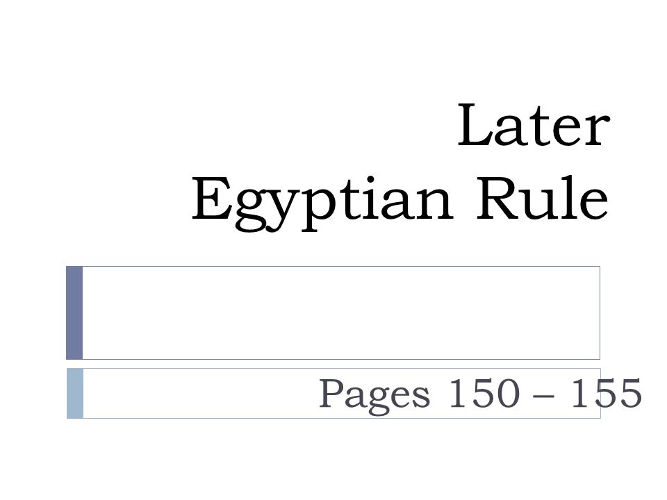 Later Egyptian Rule Pages 150 – 155
