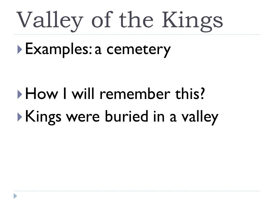 Valley of the Kings  Examples: a cemetery  How I will remember this.