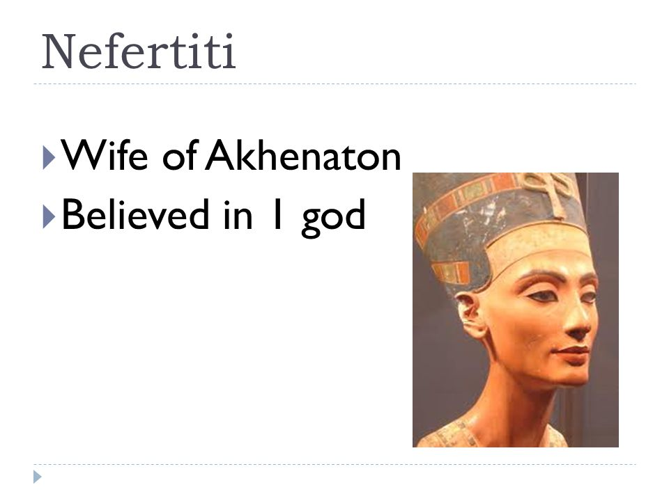 Nefertiti  Wife of Akhenaton  Believed in 1 god