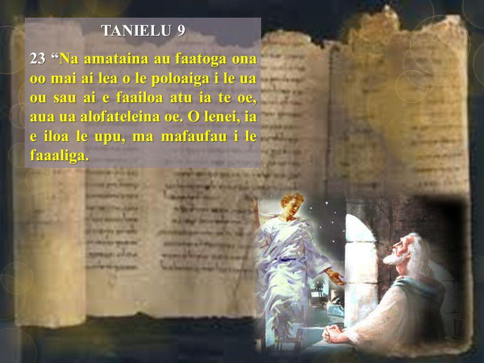TANIELU 9 23 Na amataina au faatoga ona oo mai ai lea o le poloaiga i le ua ou sau ai e faailoa atu ia te oe, aua ua alofateleina oe.