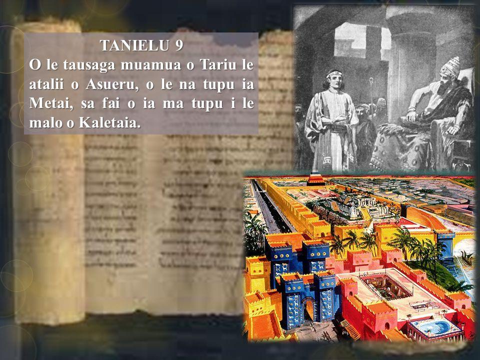 TANIELU 9 O le tausaga muamua o Tariu le atalii o Asueru, o le na tupu ia Metai, sa fai o ia ma tupu i le malo o Kaletaia.