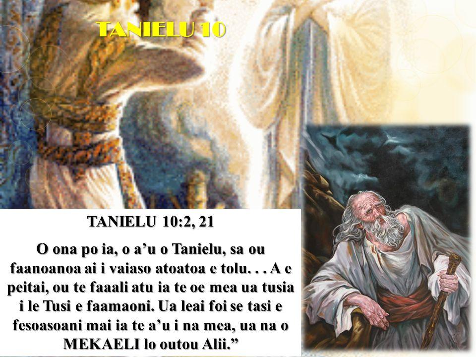 TANIELU 10:2, 21 O ona po ia, o a'u o Tanielu, sa ou faanoanoa ai i vaiaso atoatoa e tolu...