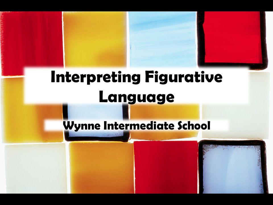 Interpreting Figurative Language Wynne Intermediate School