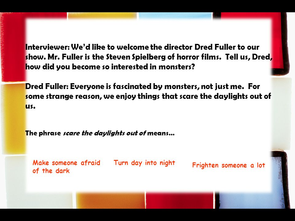 Interviewer: We'd like to welcome the director Dred Fuller to our show.