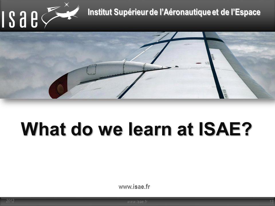 Institut Supérieur de l'Aéronautique et de l'Espace www.isae.fr 13 2012 What do we learn at ISAE?